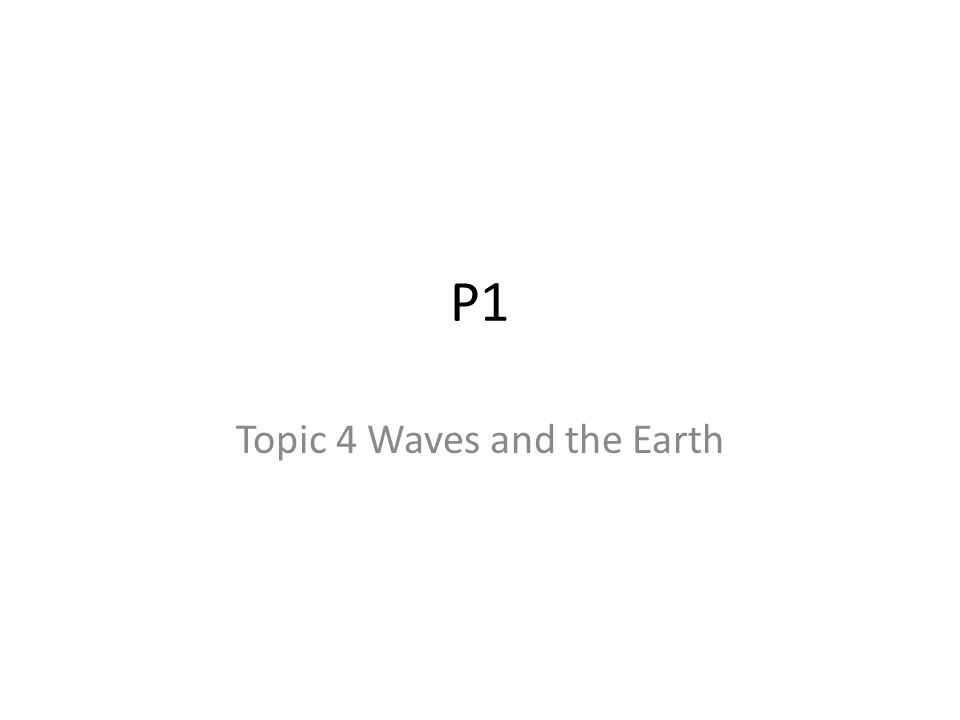 Topic 4 Waves and the Earth