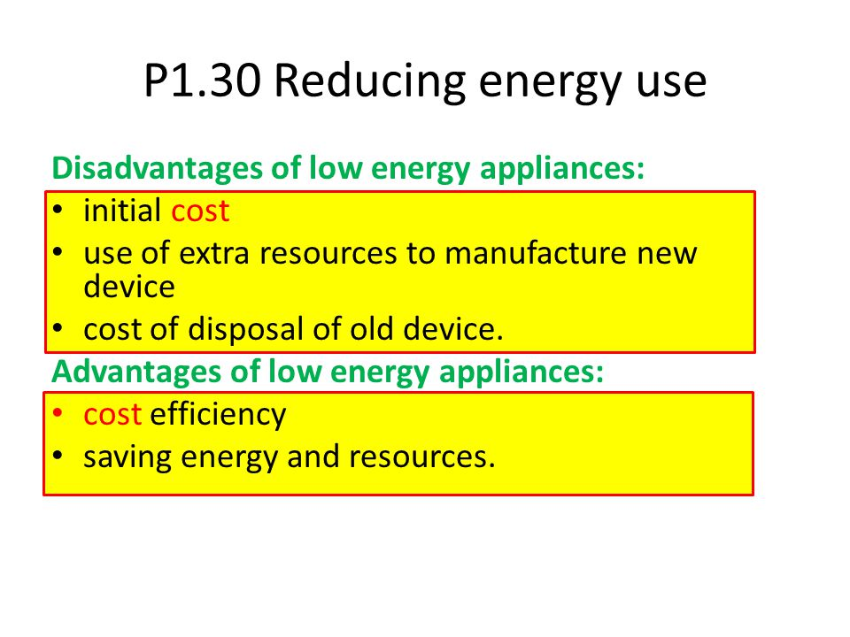 P1.30 Reducing energy use Disadvantages of low energy appliances: