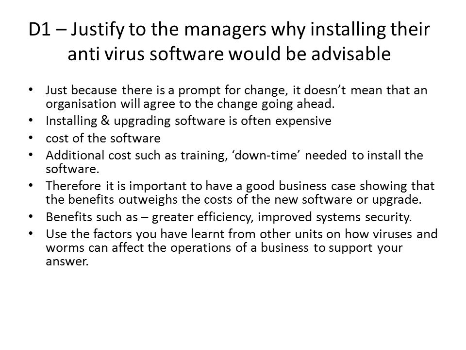 D1 – Justify to the managers why installing their anti virus software would be advisable