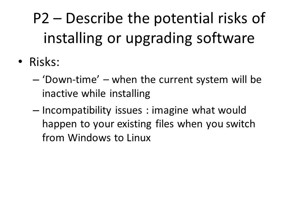 P2 – Describe the potential risks of installing or upgrading software