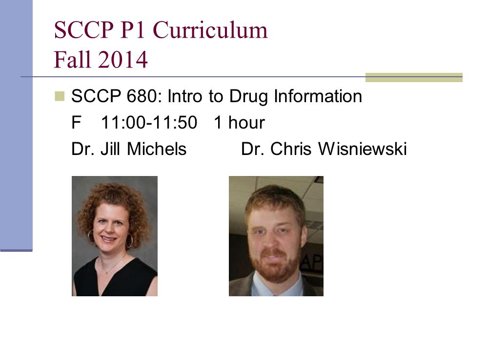 SCCP P1 Curriculum Fall 2014 SCCP 680: Intro to Drug Information