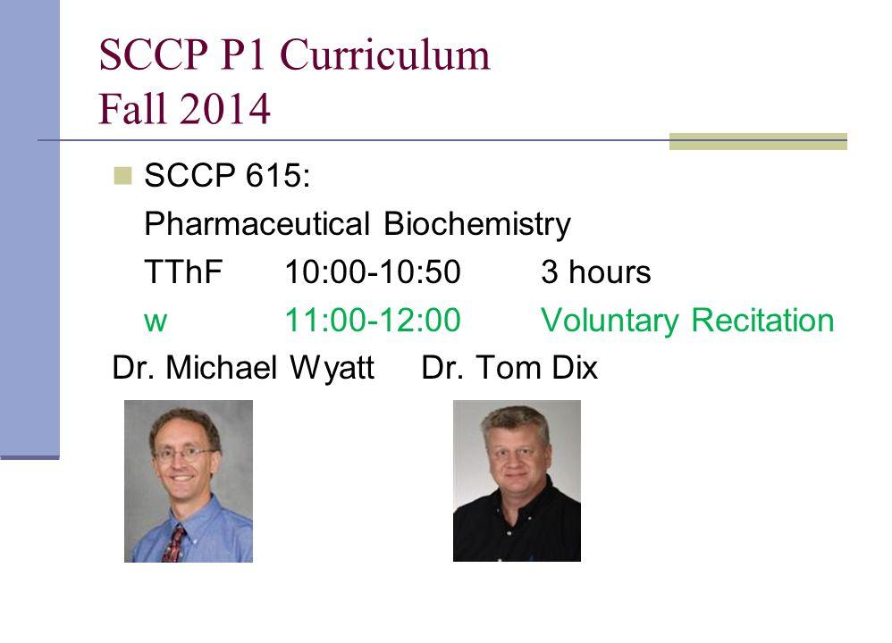 SCCP P1 Curriculum Fall 2014 SCCP 615: Pharmaceutical Biochemistry