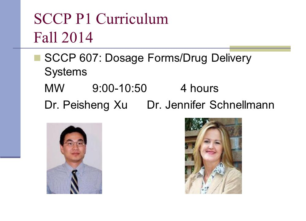 SCCP P1 Curriculum Fall 2014 SCCP 607: Dosage Forms/Drug Delivery Systems. MW 9:00-10:50 4 hours.