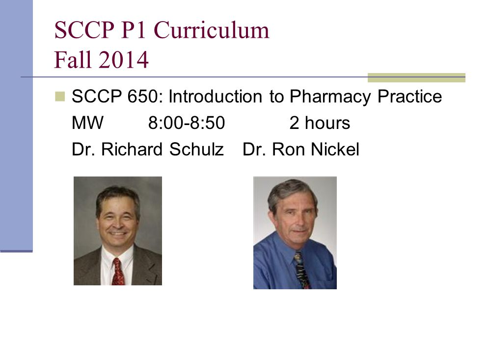 SCCP P1 Curriculum Fall 2014 SCCP 650: Introduction to Pharmacy Practice.