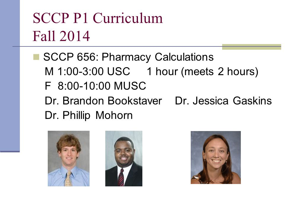 SCCP P1 Curriculum Fall 2014 SCCP 656: Pharmacy Calculations