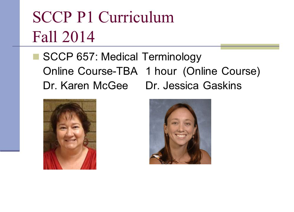 SCCP P1 Curriculum Fall 2014 SCCP 657: Medical Terminology