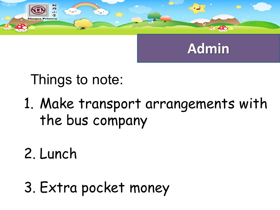 Admin Things to note: Make transport arrangements with the bus company