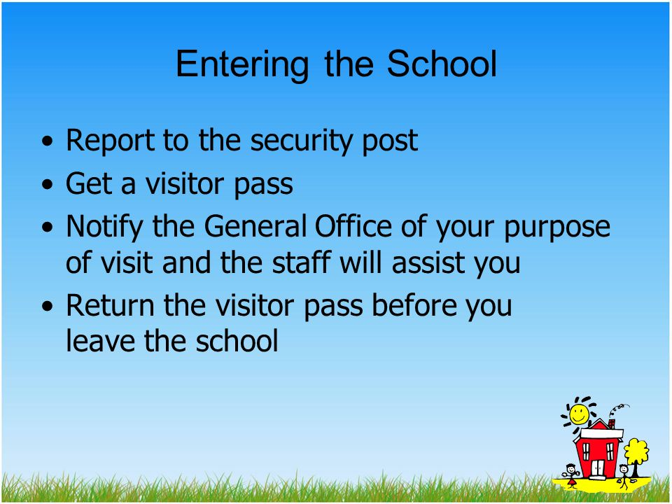 Entering the School Report to the security post Get a visitor pass