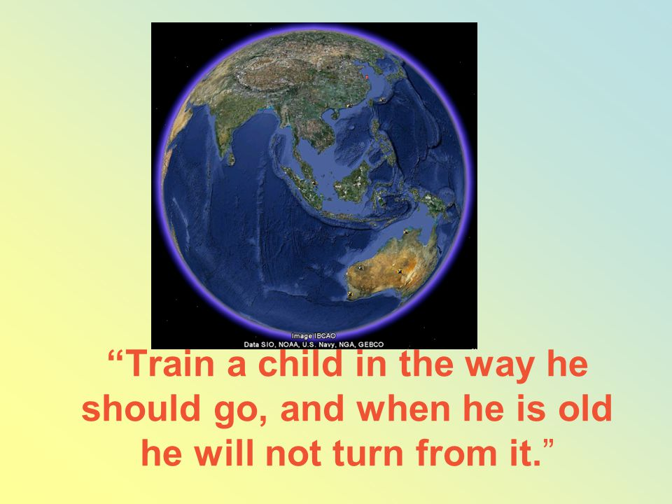 Train a child in the way he should go, and when he is old he will not turn from it.