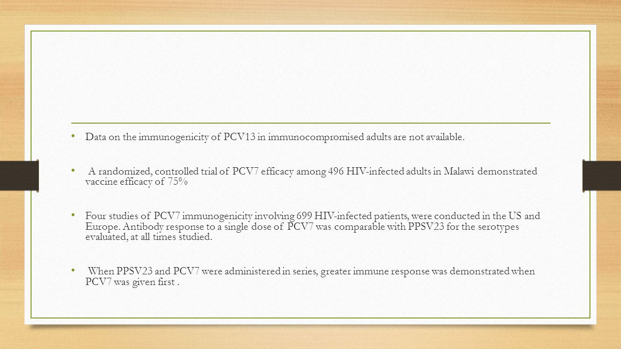 Data on the immunogenicity of PCV13 in immunocompromised adults are not available.