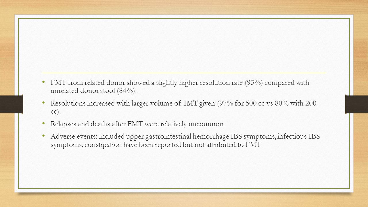 FMT from related donor showed a slightly higher resolution rate (93%) compared with unrelated donor stool (84%).