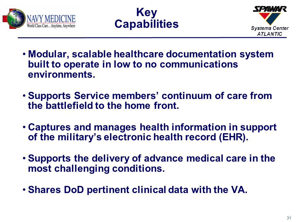 Key Capabilities. Modular, scalable healthcare documentation system built to operate in low to no communications environments.