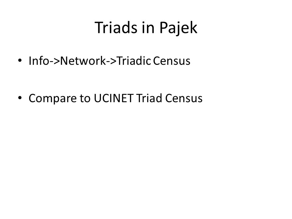 Triads in Pajek Info->Network->Triadic Census