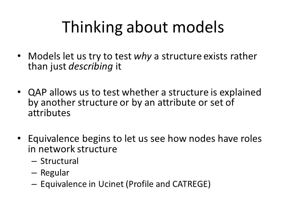 Thinking about models Models let us try to test why a structure exists rather than just describing it.
