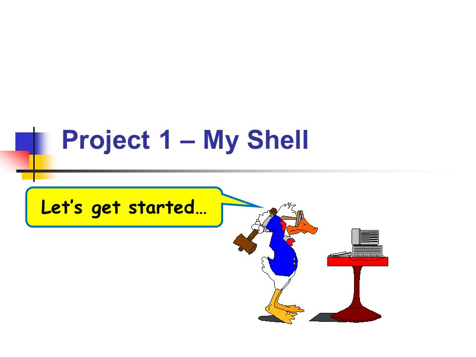 Project 1 – My Shell Let's get started… Alex Milenkovich