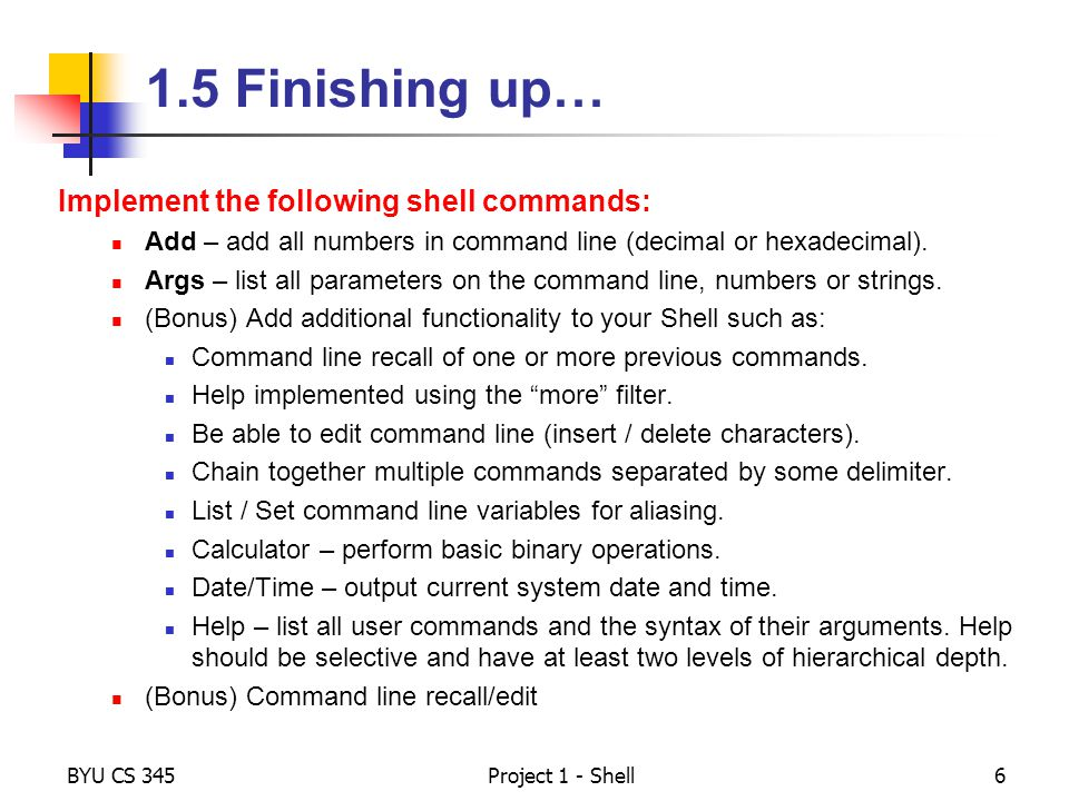 1.5 Finishing up… Implement the following shell commands: