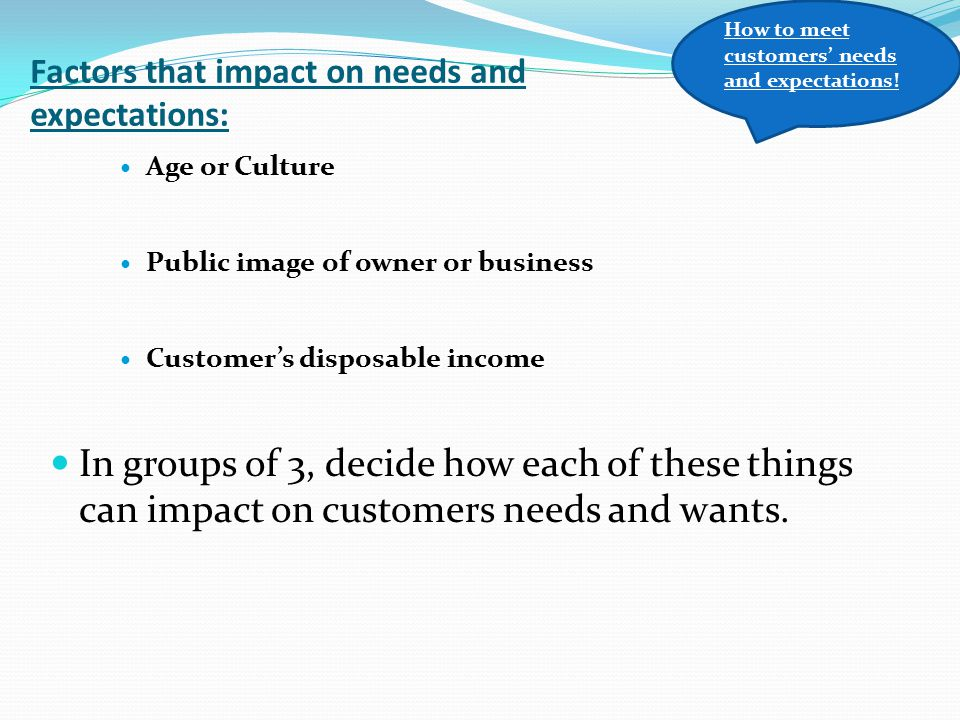 Factors that impact on needs and expectations: