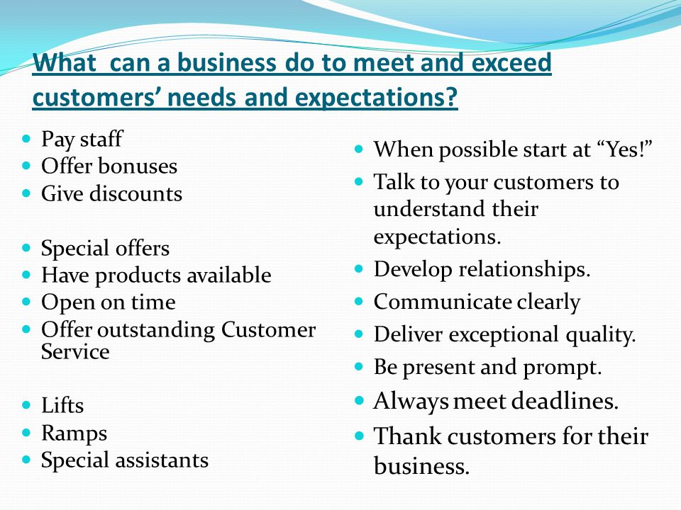 What can a business do to meet and exceed customers' needs and expectations