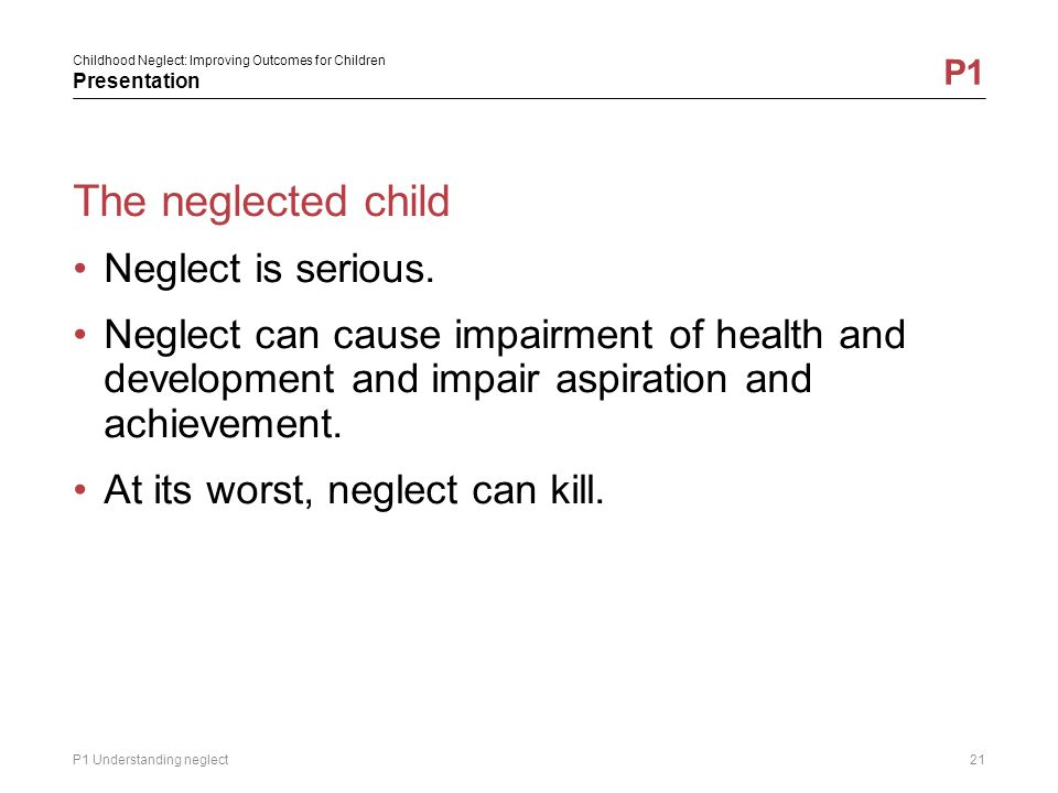 The neglected child Neglect is serious.