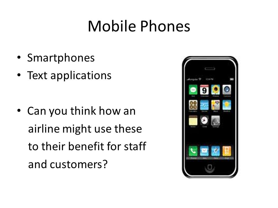 Mobile Phones Smartphones Text applications Can you think how an