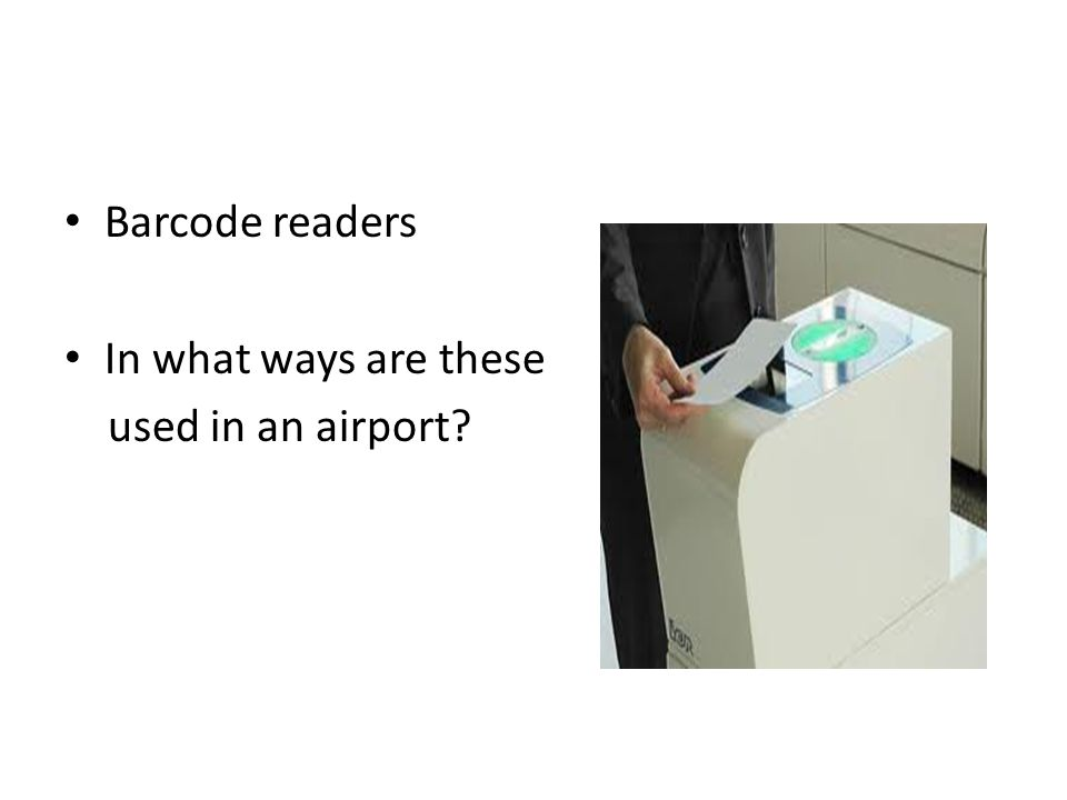 Barcode readers In what ways are these used in an airport