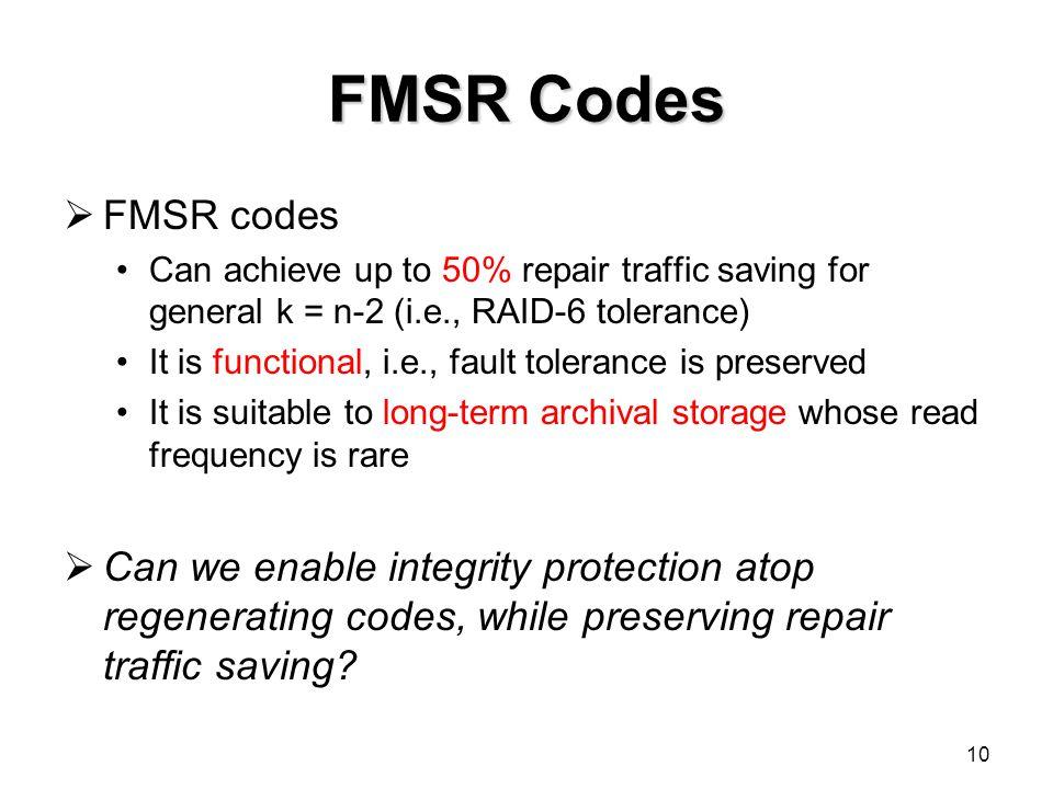 FMSR Codes FMSR codes. Can achieve up to 50% repair traffic saving for general k = n-2 (i.e., RAID-6 tolerance)