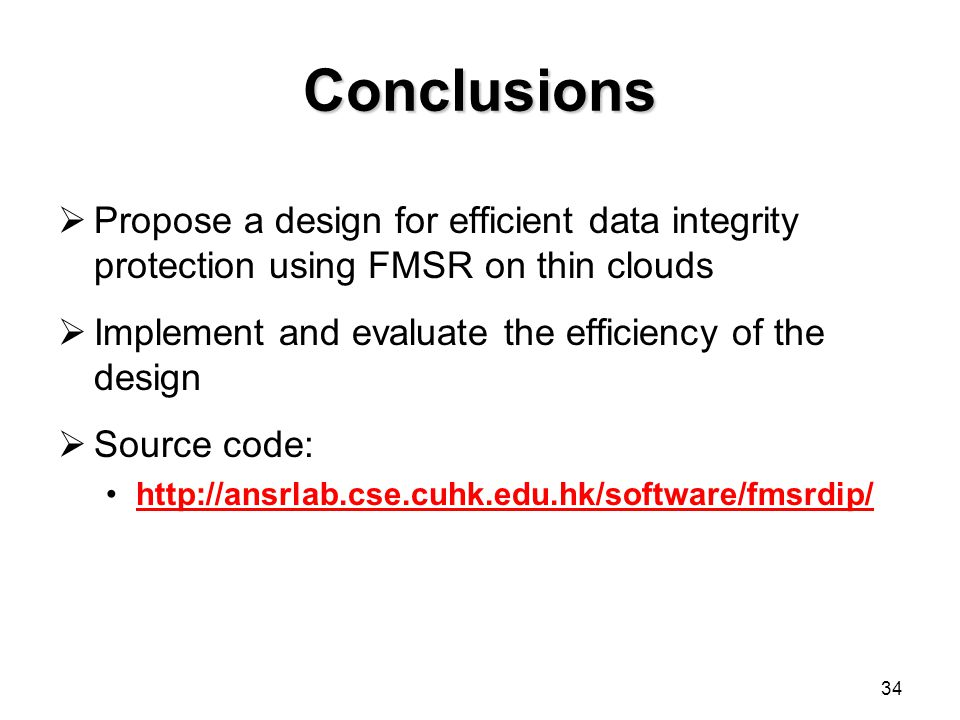 Conclusions Propose a design for efficient data integrity protection using FMSR on thin clouds. Implement and evaluate the efficiency of the design.