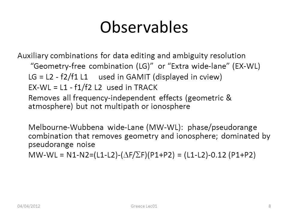 Observables Auxiliary combinations for data editing and ambiguity resolution. Geometry-free combination (LG) or Extra wide-lane (EX-WL)