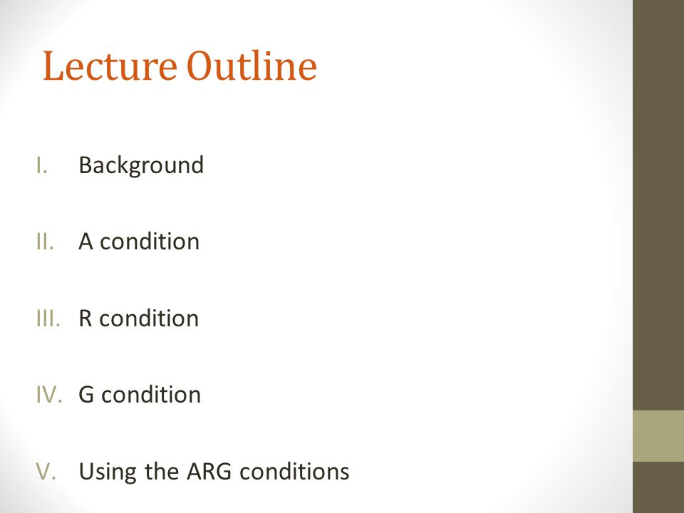 Lecture Outline Background A condition R condition G condition