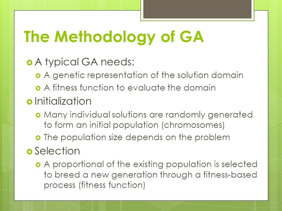 The Methodology of GA A typical GA needs: Initialization Selection