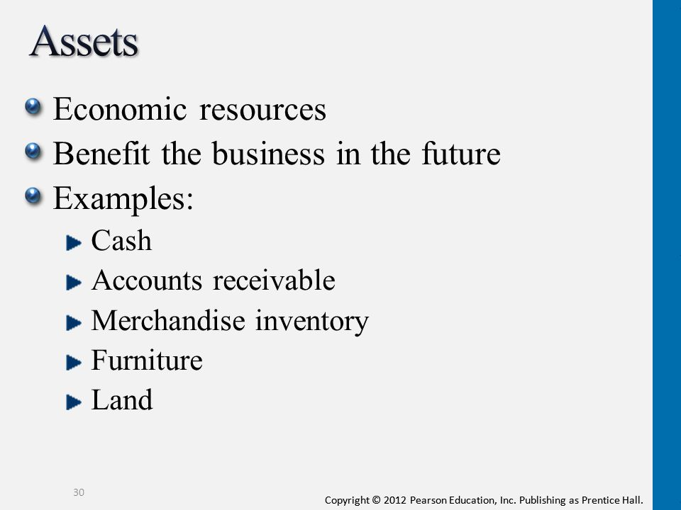 Assets Economic resources Benefit the business in the future Examples: