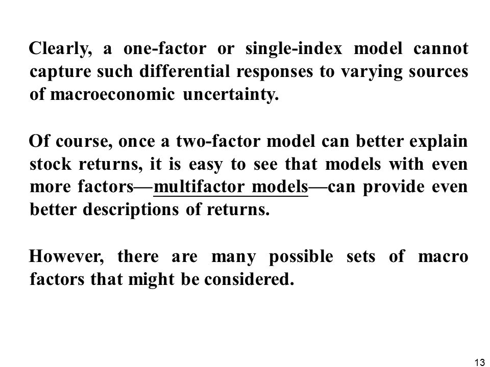 Clearly, a one-factor or single-index model cannot capture such differential responses to varying sources of macroeconomic uncertainty.