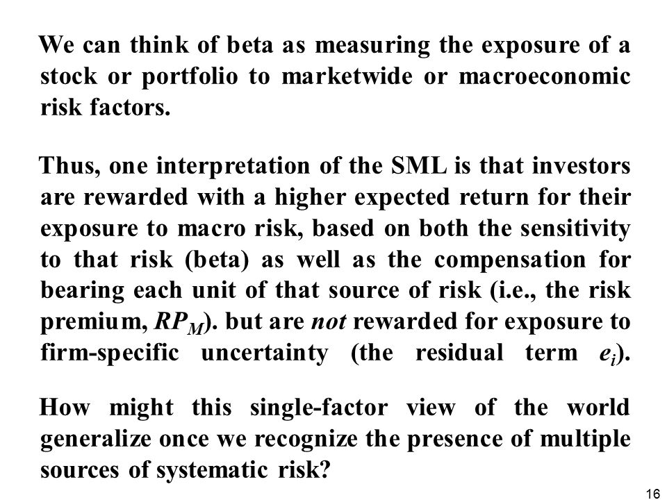 We can think of beta as measuring the exposure of a stock or portfolio to marketwide or macroeconomic risk factors.