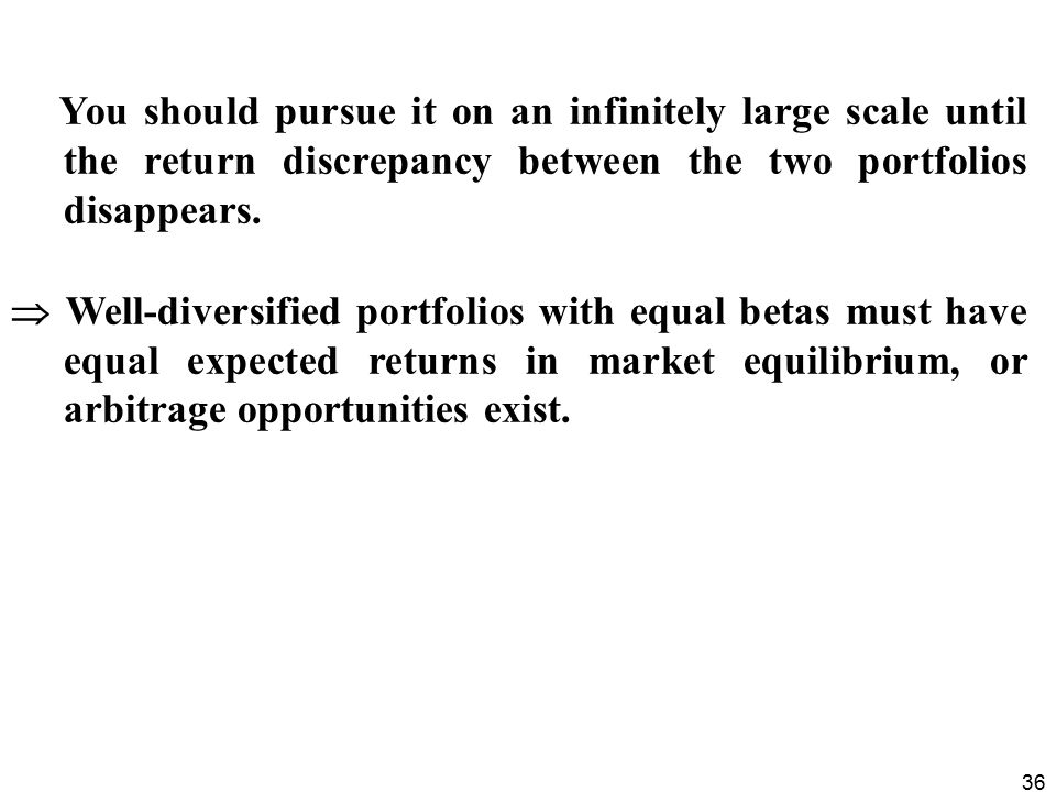 You should pursue it on an infinitely large scale until the return discrepancy between the two portfolios disappears.