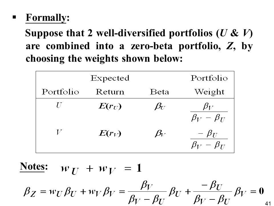 Formally: Suppose that 2 well-diversified portfolios (U & V) are combined into a zero-beta portfolio, Z, by choosing the weights shown below: