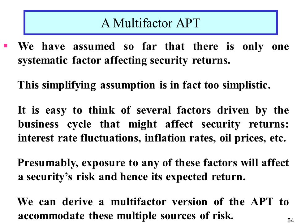 A Multifactor APT We have assumed so far that there is only one systematic factor affecting security returns.