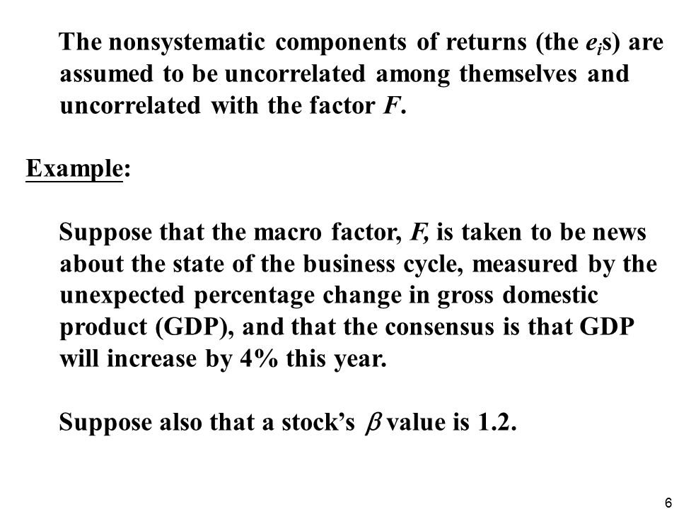 The nonsystematic components of returns (the eis) are assumed to be uncorrelated among themselves and uncorrelated with the factor F.