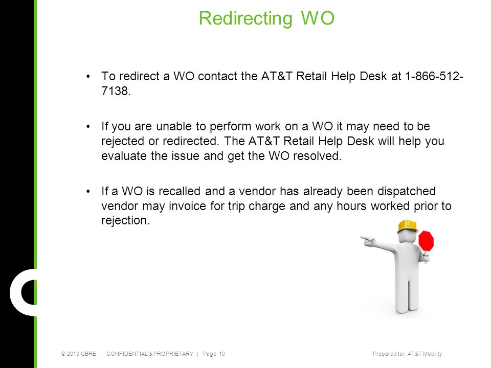 Redirecting WO To redirect a WO contact the AT&T Retail Help Desk at 1-866-512-7138.