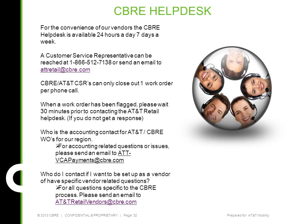 CBRE HELPDESK For the convenience of our vendors the CBRE Helpdesk is available 24 hours a day 7 days a week.