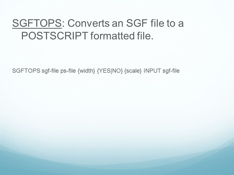 SGFTOPS: Converts an SGF file to a POSTSCRIPT formatted file.