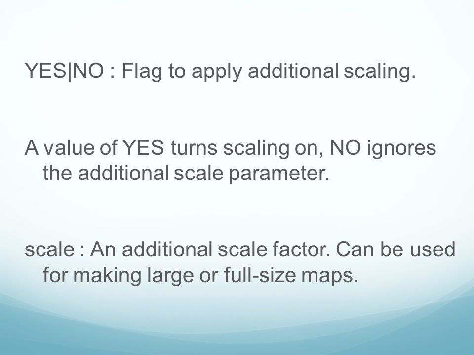 YES|NO : Flag to apply additional scaling