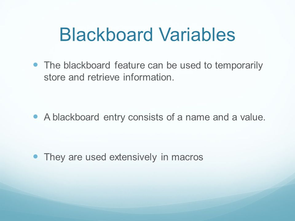 Blackboard Variables The blackboard feature can be used to temporarily store and retrieve information.