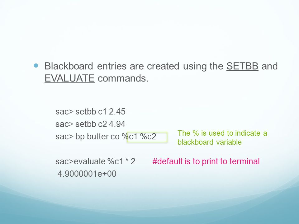 Blackboard entries are created using the SETBB and EVALUATE commands.