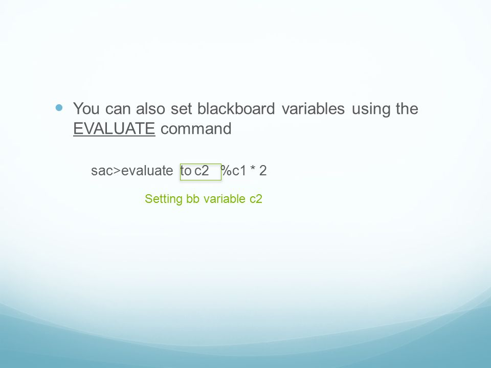 You can also set blackboard variables using the EVALUATE command