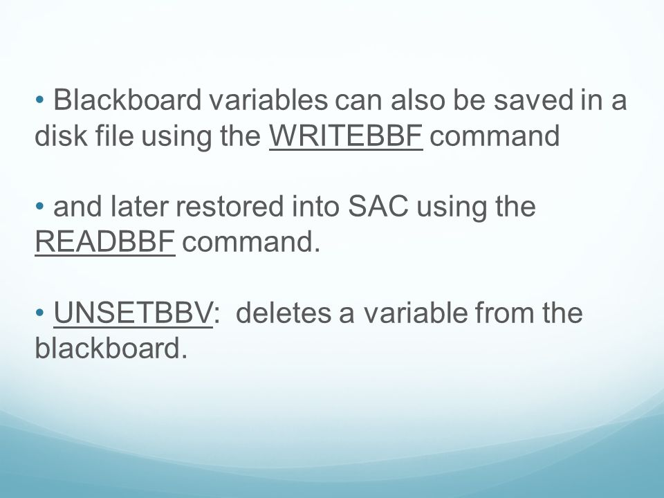 Blackboard variables can also be saved in a disk file using the WRITEBBF command