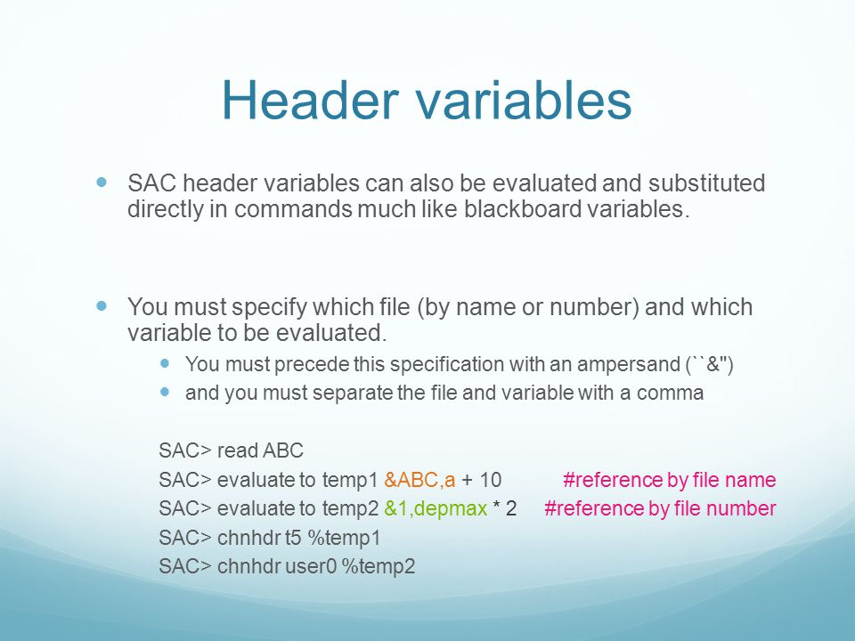 Header variables SAC header variables can also be evaluated and substituted directly in commands much like blackboard variables.