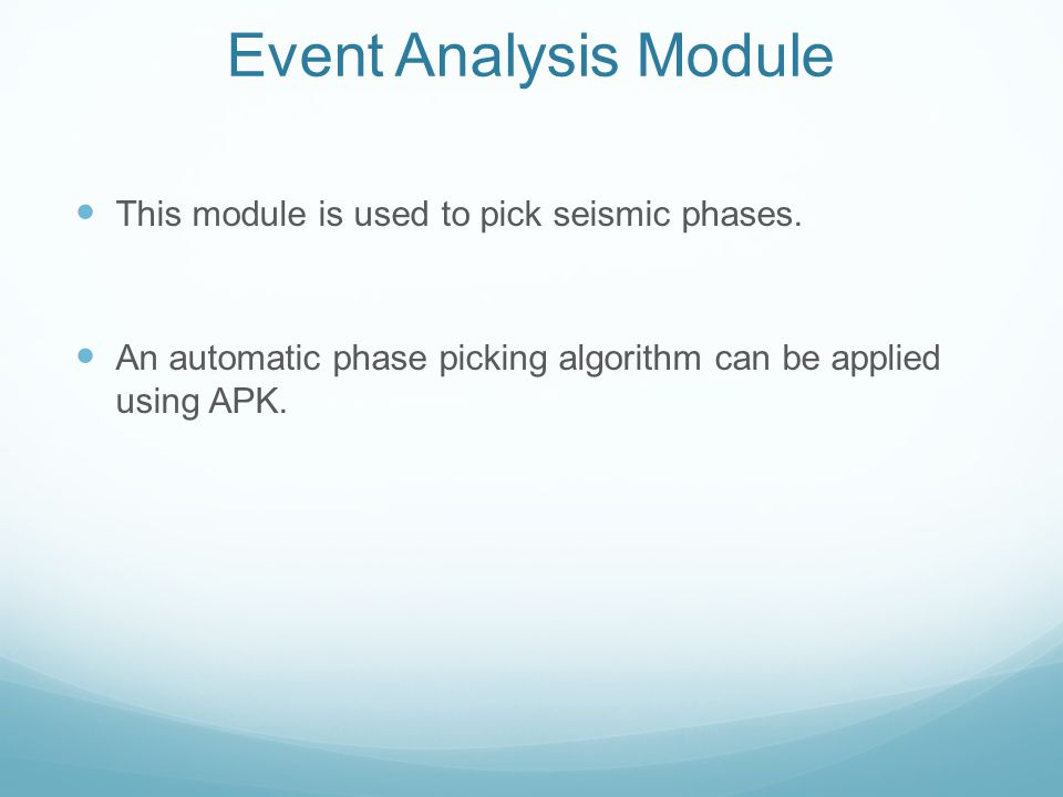 Event Analysis Module This module is used to pick seismic phases.