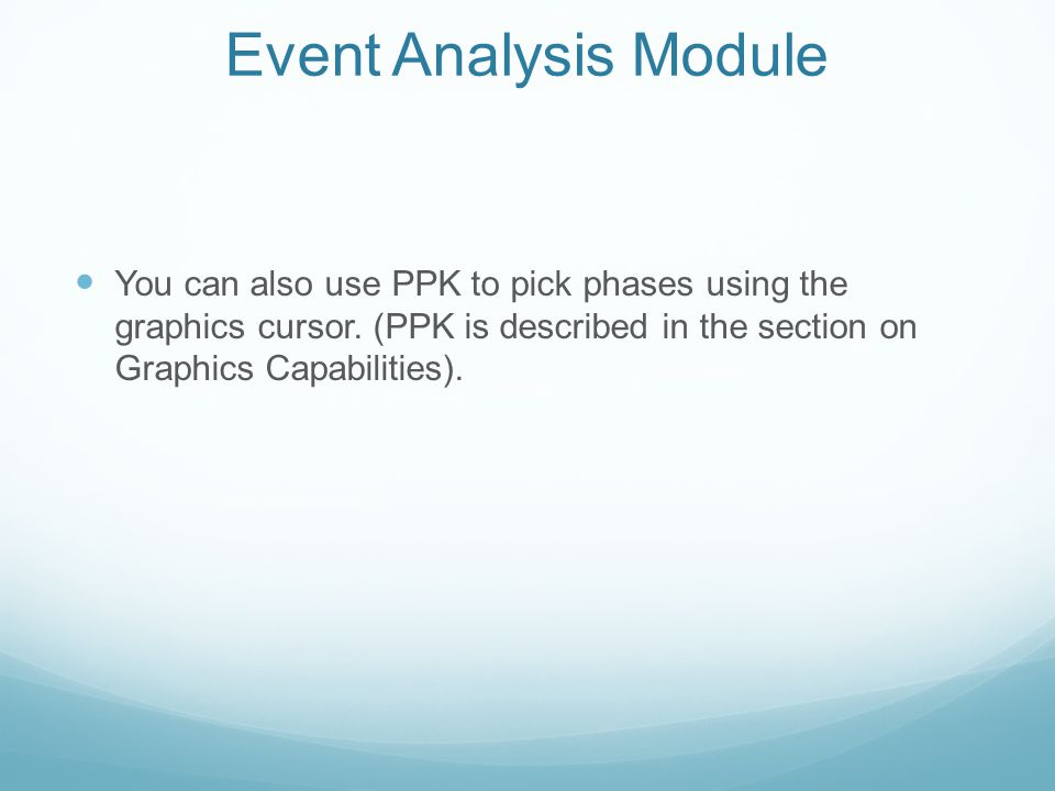 Event Analysis Module You can also use PPK to pick phases using the graphics cursor.