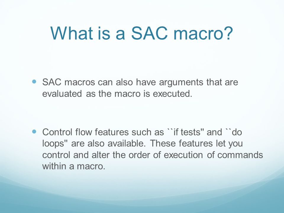 What is a SAC macro SAC macros can also have arguments that are evaluated as the macro is executed.