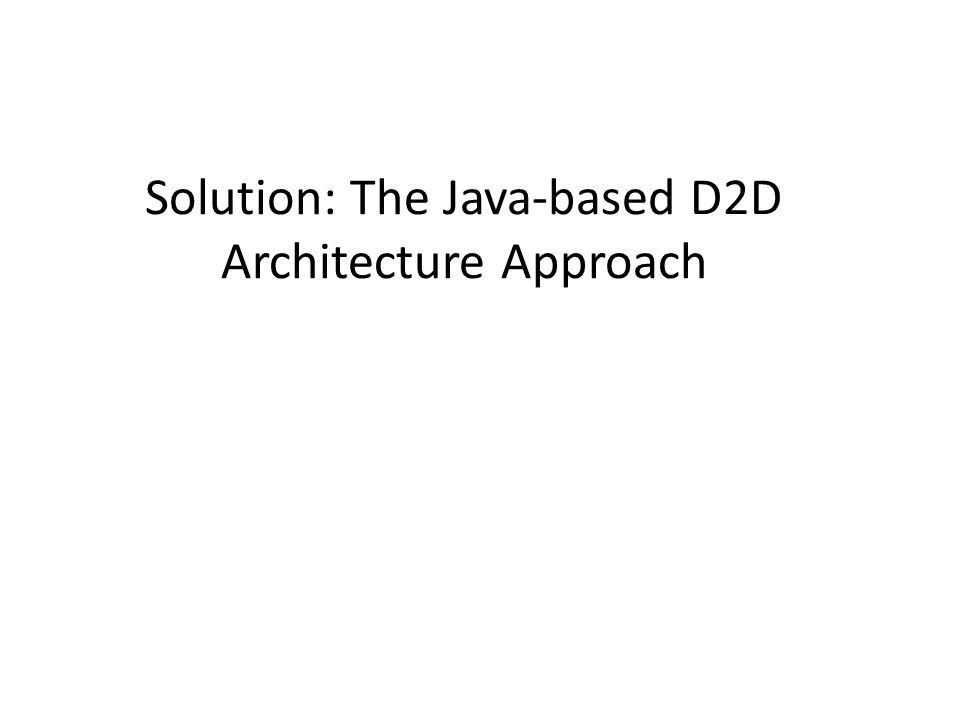 Solution: The Java-based D2D Architecture Approach